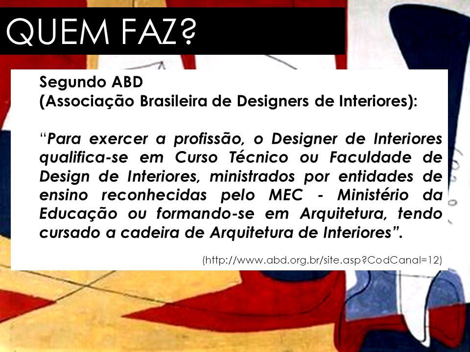 """QUEM FAZ? Segundo ABD (Associação Brasileira de Designers de Interiores): """" Para exercer a profissão, o Designer de Interiores qualifica-se em Curso T"""