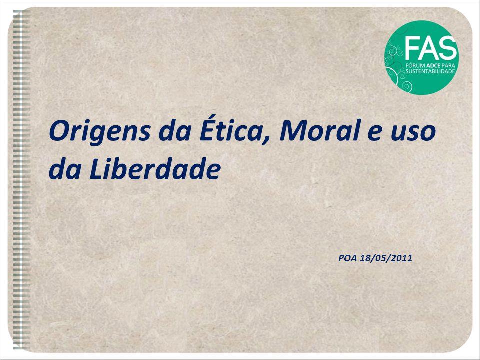 Origens da Ética, Moral e uso da Liberdade POA 18/05/2011