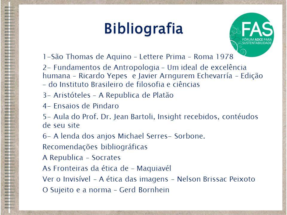 1-São Thomas de Aquino – Lettere Prima – Roma 1978 2- Fundamentos de Antropologia – Um ideal de excelência humana – Ricardo Yepes e Javier Arngurem Ec