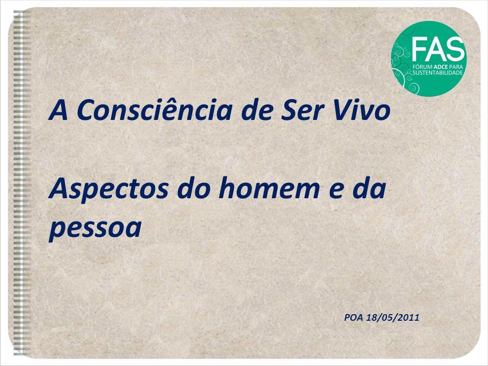 A Consciência de Ser Vivo Aspectos do homem e da pessoa POA 18/05/2011