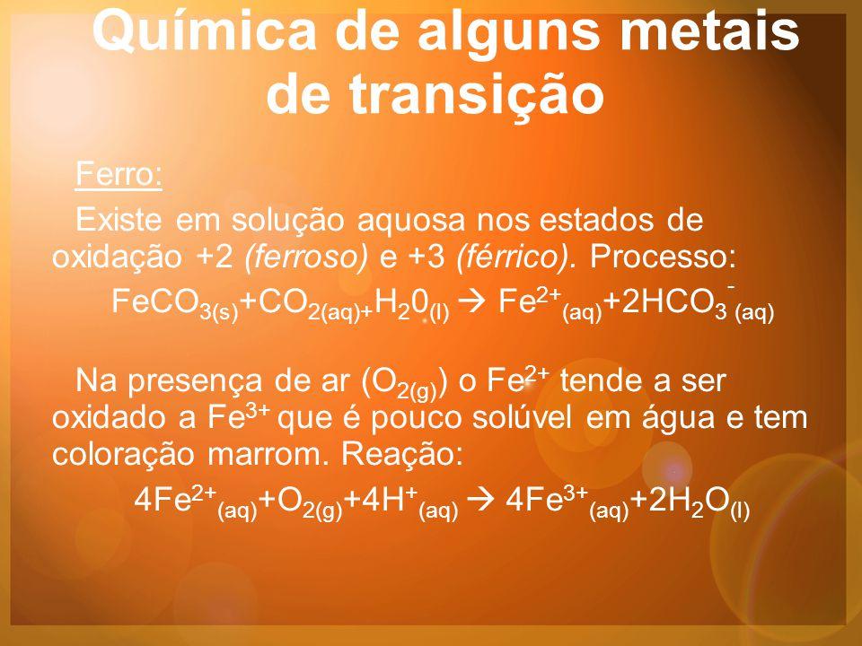 Química de alguns metais de transição Ferro: Existe em solução aquosa nos estados de oxidação +2 (ferroso) e +3 (férrico).