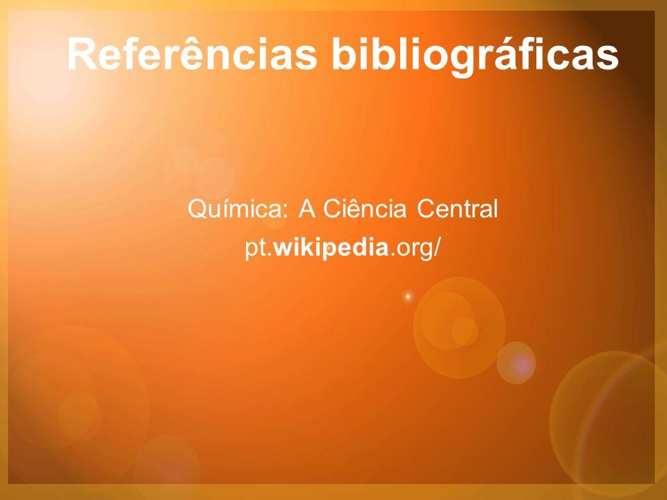 Referências bibliográficas Química: A Ciência Central pt.wikipedia.org/