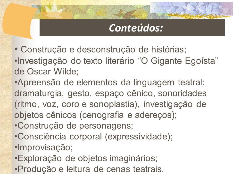 """• Construção e desconstrução de histórias; •Investigação do texto literário """"O Gigante Egoísta"""" de Oscar Wilde; •Apreensão de elementos da linguagem t"""