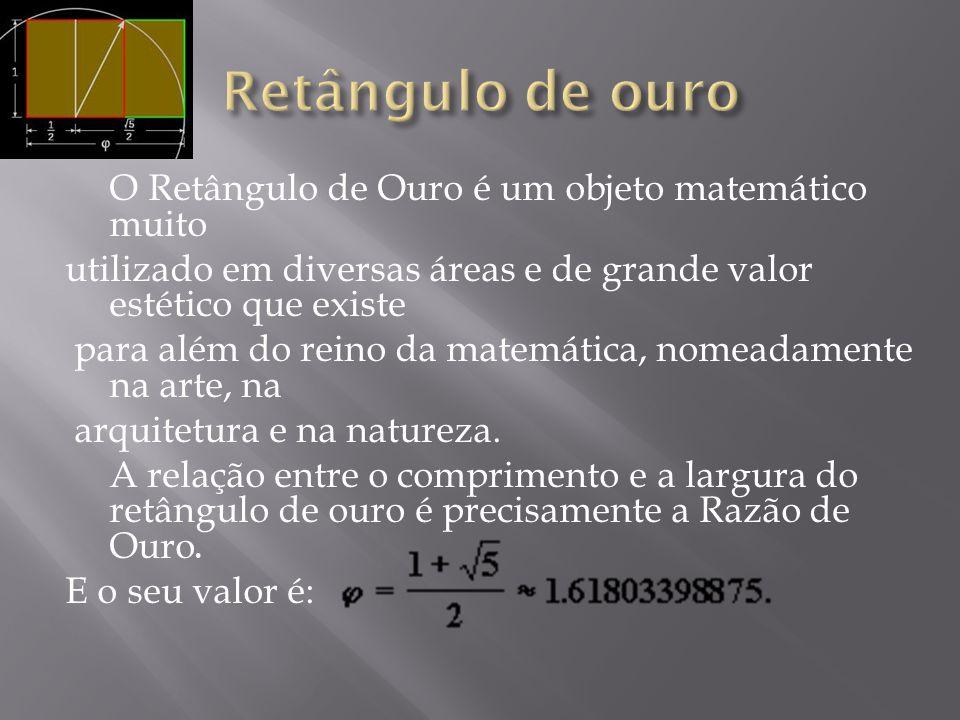 O Retângulo de Ouro é um objeto matemático muito utilizado em diversas áreas e de grande valor estético que existe para além do reino da matemática, n