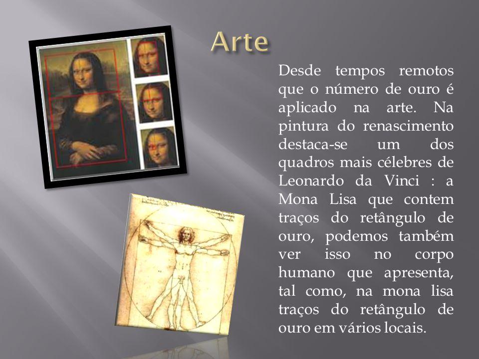 Desde tempos remotos que o número de ouro é aplicado na arte. Na pintura do renascimento destaca-se um dos quadros mais célebres de Leonardo da Vinci