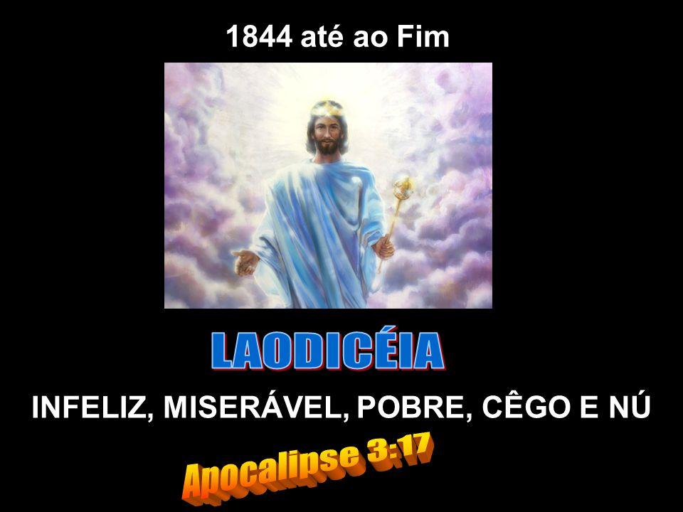 1844 até ao Fim INFELIZ, MISERÁVEL, POBRE, CÊGO E NÚ
