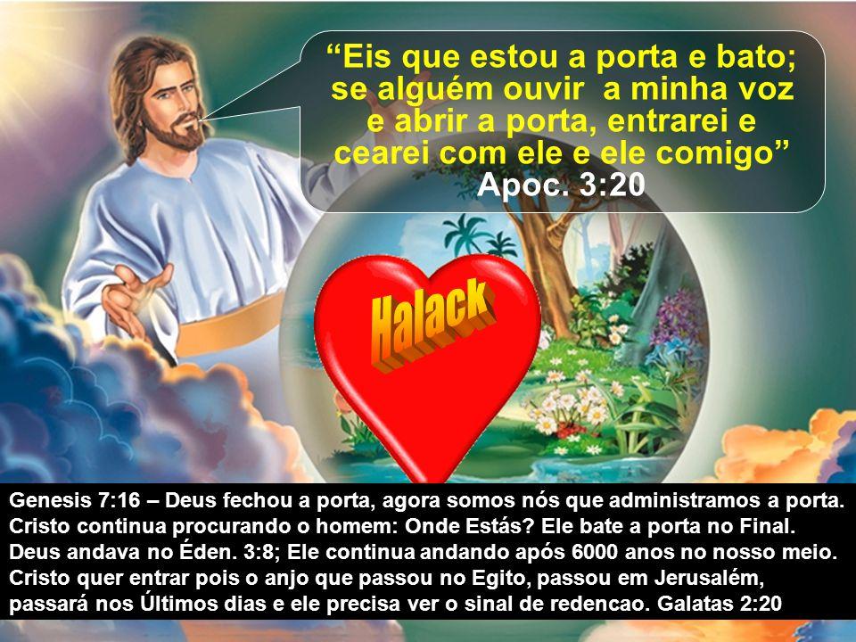 """""""Eis que estou a porta e bato; se alguém ouvir a minha voz e abrir a porta, entrarei e cearei com ele e ele comigo"""" Apoc. 3:20 Genesis 7:16 – Deus fec"""