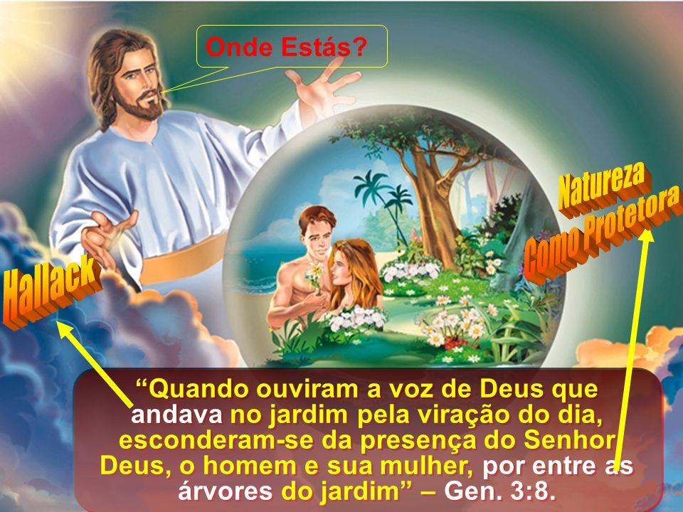 """""""Quando ouviram a voz de Deus que andava no jardim pela viração do dia, esconderam-se da presença do Senhor Deus, o homem e sua mulher, por entre as á"""