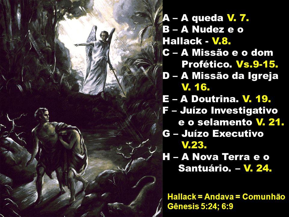 A – A queda V. 7. B – A Nudez e o Hallack - V.8. C – A Missão e o dom Profético. Vs.9-15. D – A Missão da Igreja V. 16. E – A Doutrina. V. 19. F – Juí