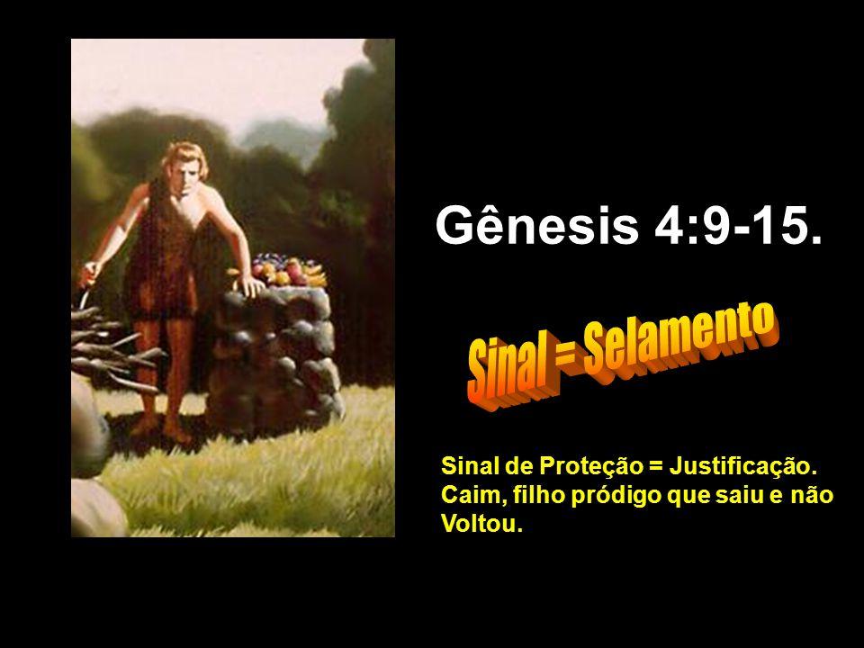 Gênesis 4:9-15. Sinal de Proteção = Justificação. Caim, filho pródigo que saiu e não Voltou.