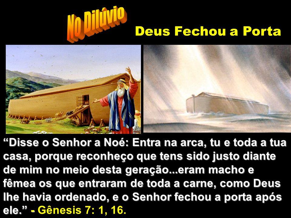 """Deus Fechou a Porta No Dilúvio """"Disse o Senhor a Noé: Entra na arca, tu e toda a tua casa, porque reconheço que tens sido justo diante de mim no meio"""