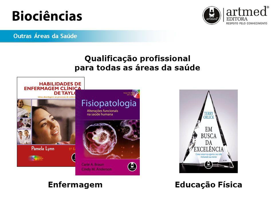 Outras Áreas da Saúde EnfermagemEducação Física Qualificação profissional para todas as áreas da saúde