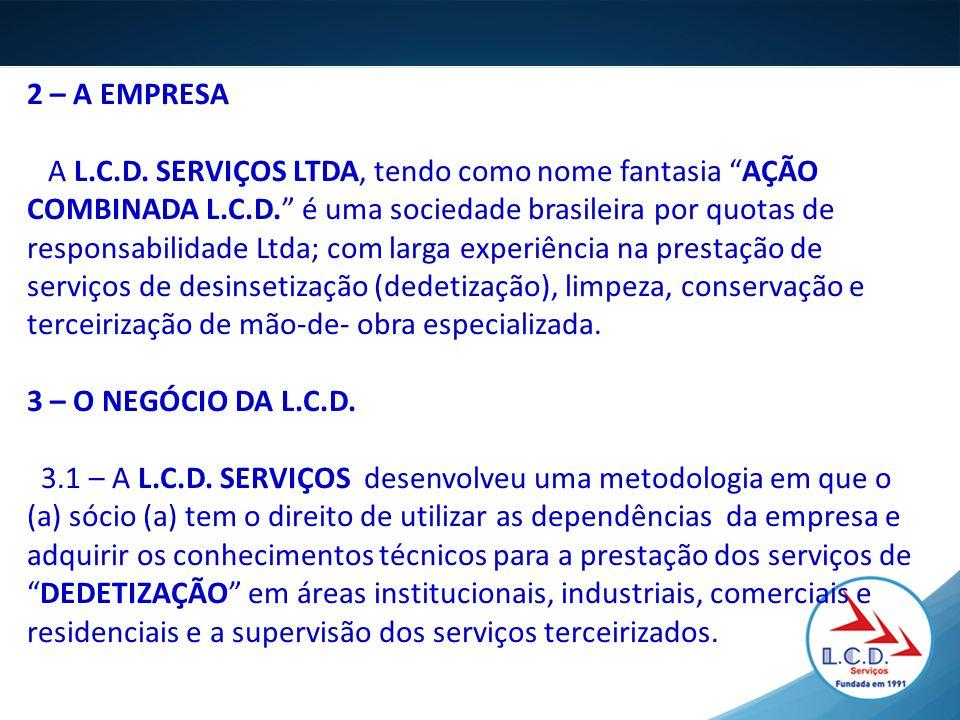 """2 – A EMPRESA A L.C.D. SERVIÇOS LTDA, tendo como nome fantasia """"AÇÃO COMBINADA L.C.D."""" é uma sociedade brasileira por quotas de responsabilidade Ltda;"""
