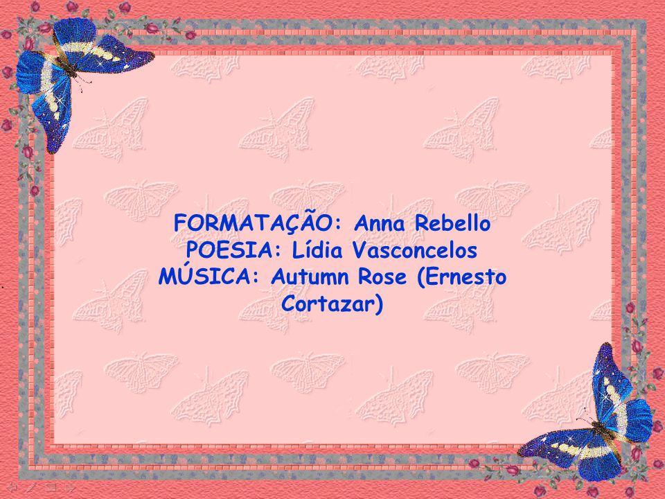 FORMATAÇÃO: Anna Rebello POESIA: Lídia Vasconcelos MÚSICA: Autumn Rose (Ernesto Cortazar)