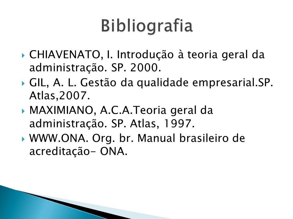  CHIAVENATO, I. Introdução à teoria geral da administração. SP. 2000.  GIL, A. L. Gestão da qualidade empresarial.SP. Atlas,2007.  MAXIMIANO, A.C.A