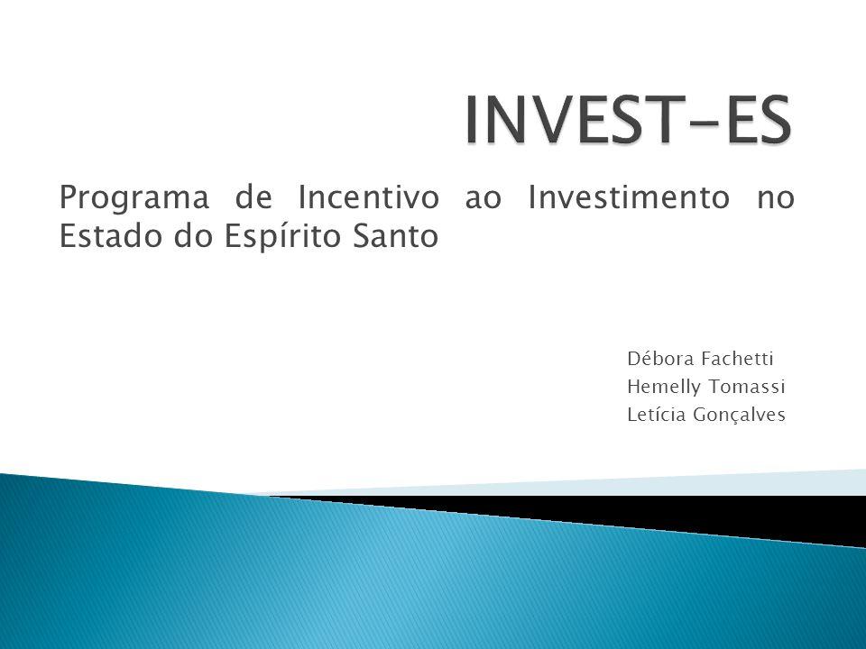 Programa de Incentivo ao Investimento no Estado do Espírito Santo Débora Fachetti Hemelly Tomassi Letícia Gonçalves