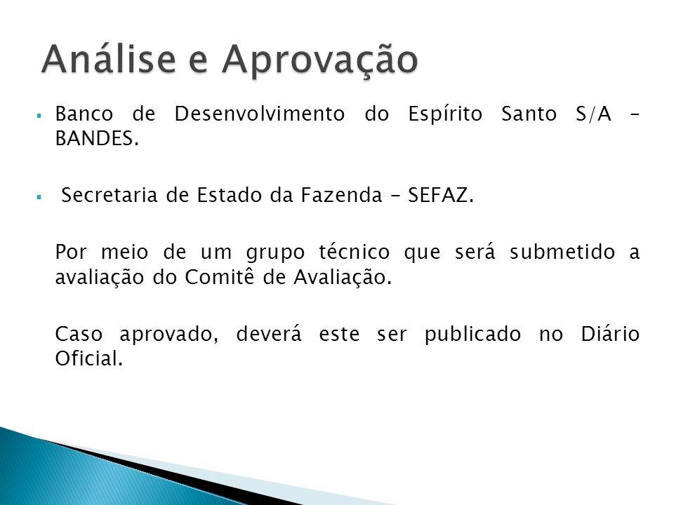  Banco de Desenvolvimento do Espírito Santo S/A – BANDES.  Secretaria de Estado da Fazenda - SEFAZ. Por meio de um grupo técnico que será submetido