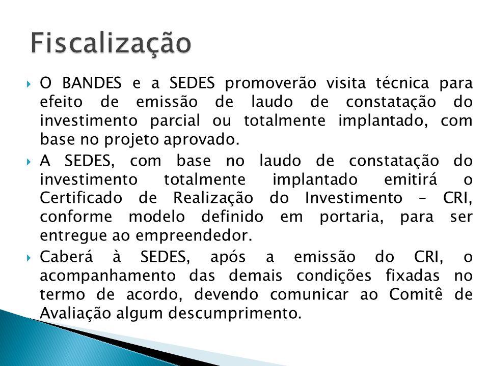  O BANDES e a SEDES promoverão visita técnica para efeito de emissão de laudo de constatação do investimento parcial ou totalmente implantado, com ba
