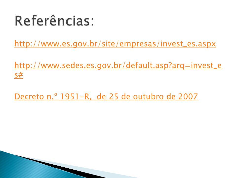 http://www.es.gov.br/site/empresas/invest_es.aspx http://www.sedes.es.gov.br/default.asp?arq=invest_e s# Decreto n.º 1951-R, de 25 de outubro de 2007