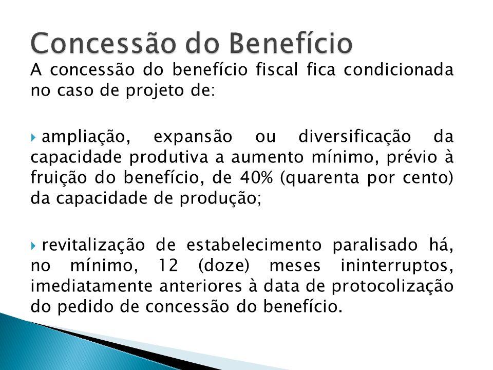 A concessão do benefício fiscal fica condicionada no caso de projeto de:  ampliação, expansão ou diversificação da capacidade produtiva a aumento mín