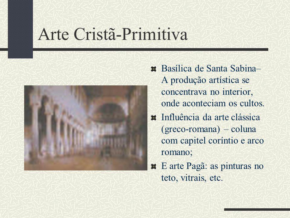 Arte Cristã-Primitiva Basílica de Santa Sabina– A produção artística se concentrava no interior, onde aconteciam os cultos. Influência da arte clássic