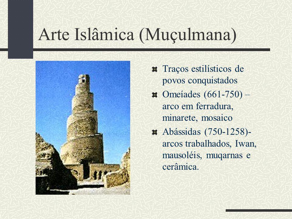 Arte Islâmica (Muçulmana) Traços estilísticos de povos conquistados Omeíades (661-750) – arco em ferradura, minarete, mosaico Abássidas (750-1258)- ar