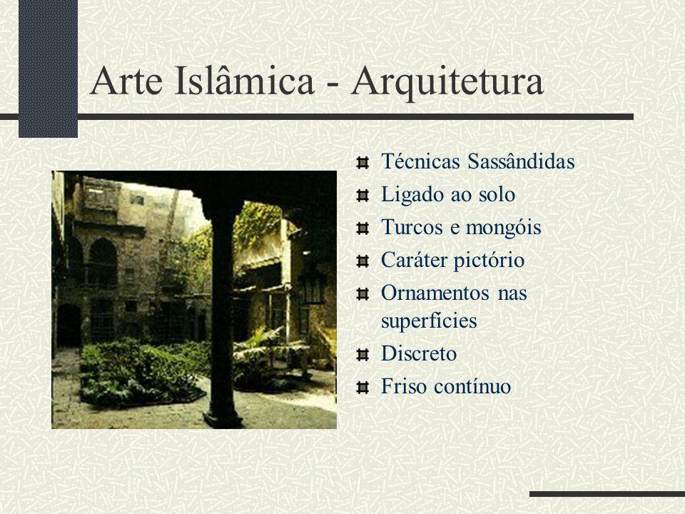 Arte Islâmica - Arquitetura Técnicas Sassândidas Ligado ao solo Turcos e mongóis Caráter pictório Ornamentos nas superfícies Discreto Friso contínuo