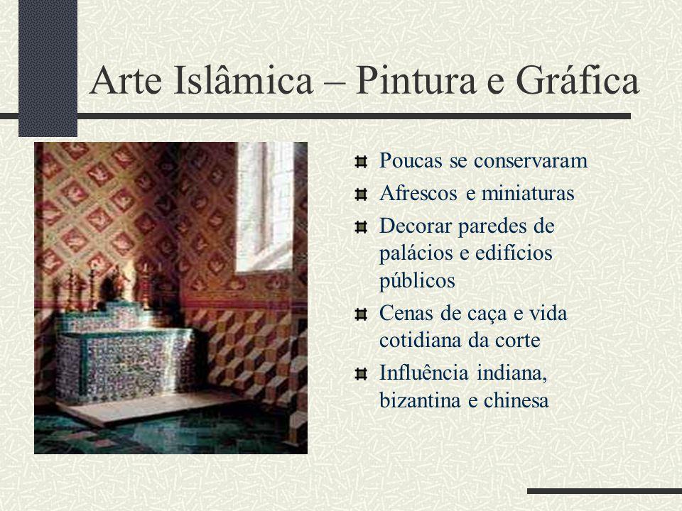 Arte Islâmica – Pintura e Gráfica Poucas se conservaram Afrescos e miniaturas Decorar paredes de palácios e edifícios públicos Cenas de caça e vida co