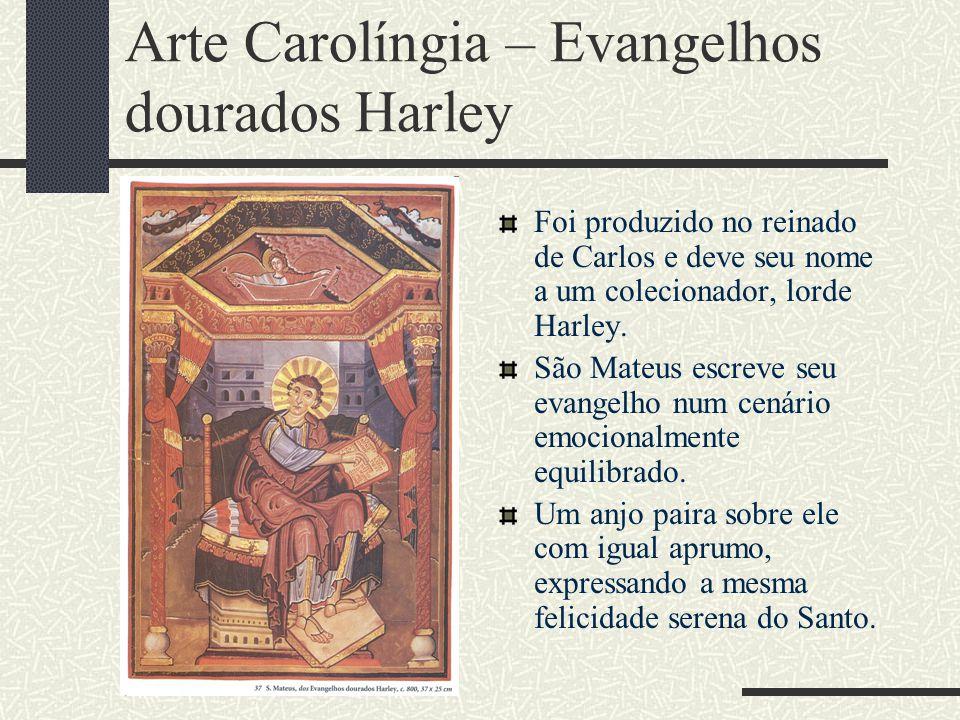 Arte Carolíngia – Evangelhos dourados Harley Foi produzido no reinado de Carlos e deve seu nome a um colecionador, lorde Harley. São Mateus escreve se