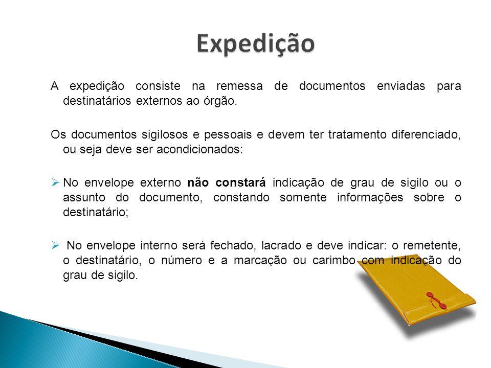A expedição consiste na remessa de documentos enviadas para destinatários externos ao órgão. Os documentos sigilosos e pessoais e devem ter tratamento