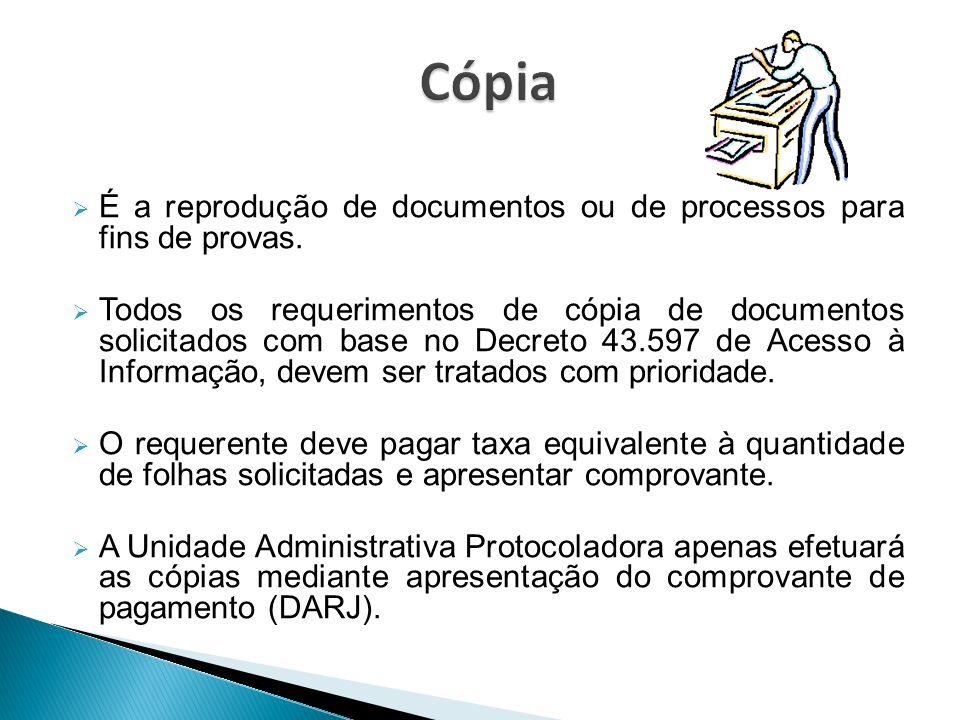 É a reprodução de documentos ou de processos para fins de provas.  Todos os requerimentos de cópia de documentos solicitados com base no Decreto 43