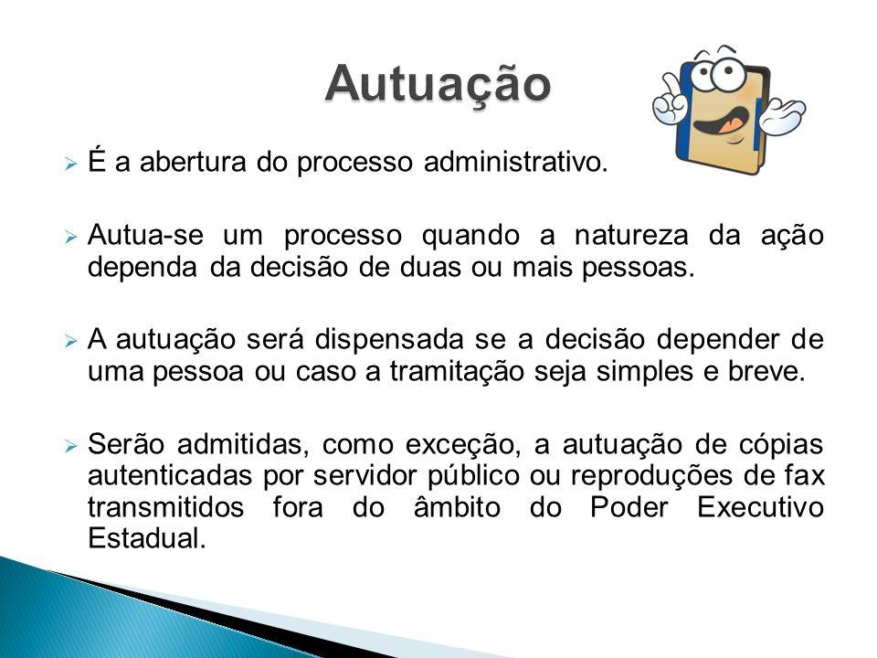  É a abertura do processo administrativo.  Autua-se um processo quando a natureza da ação dependa da decisão de duas ou mais pessoas.  A autuação s