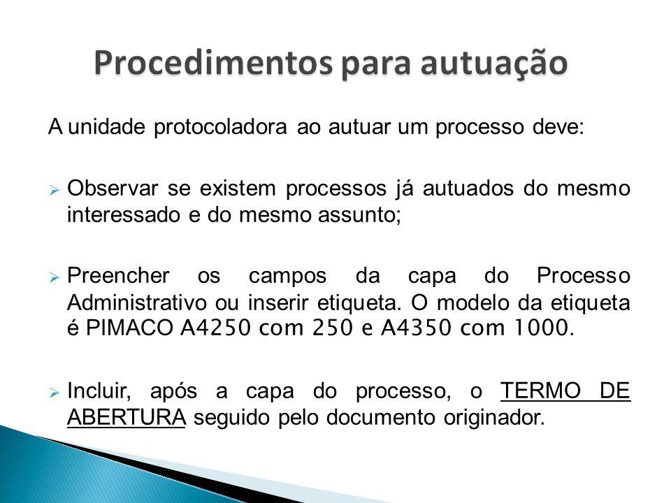 A unidade protocoladora ao autuar um processo deve:  Observar se existem processos já autuados do mesmo interessado e do mesmo assunto;  Preencher o