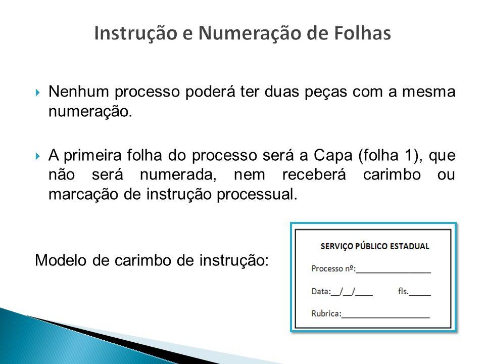  Nenhum processo poderá ter duas peças com a mesma numeração.  A primeira folha do processo será a Capa (folha 1), que não será numerada, nem recebe