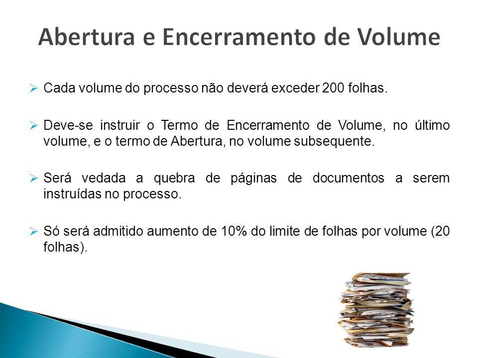  Cada volume do processo não deverá exceder 200 folhas.  Deve-se instruir o Termo de Encerramento de Volume, no último volume, e o termo de Abertura