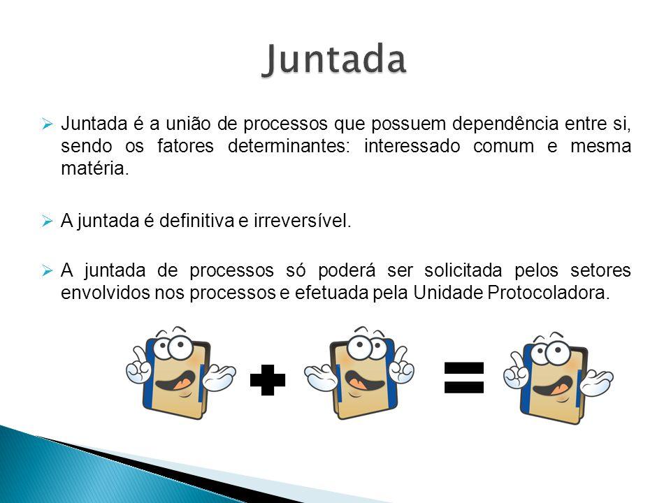  Juntada é a união de processos que possuem dependência entre si, sendo os fatores determinantes: interessado comum e mesma matéria.  A juntada é de