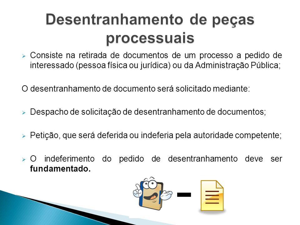  Consiste na retirada de documentos de um processo a pedido de interessado (pessoa física ou jurídica) ou da Administração Pública; O desentranhament