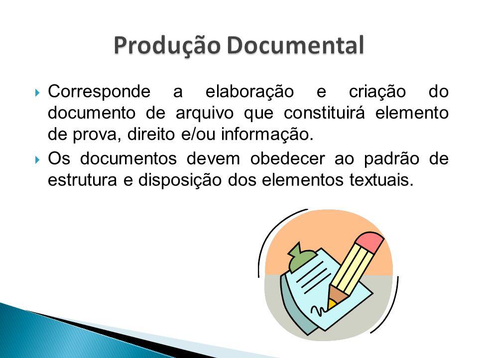  Corresponde a elaboração e criação do documento de arquivo que constituirá elemento de prova, direito e/ou informação.  Os documentos devem obedece