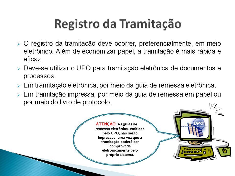  O registro da tramitação deve ocorrer, preferencialmente, em meio eletrônico. Além de economizar papel, a tramitação é mais rápida e eficaz.  Deve-