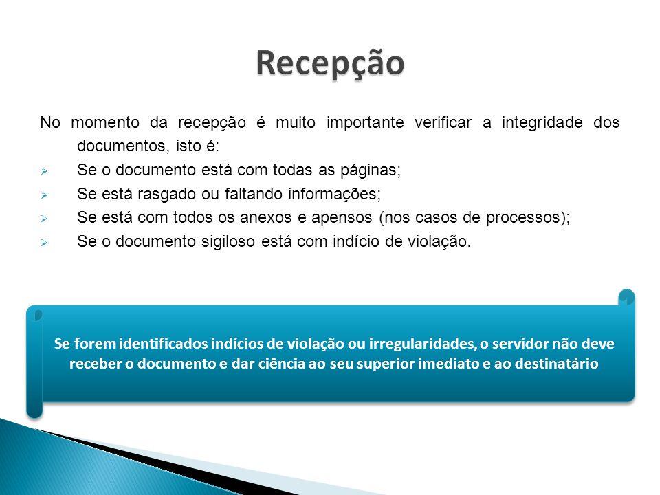 No momento da recepção é muito importante verificar a integridade dos documentos, isto é:  Se o documento está com todas as páginas;  Se está rasgad