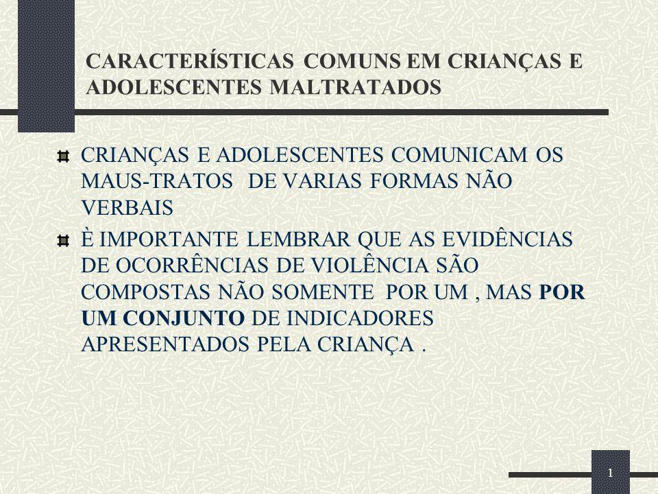 1 CARACTERÍSTICAS COMUNS EM CRIANÇAS E ADOLESCENTES MALTRATADOS CRIANÇAS E ADOLESCENTES COMUNICAM OS MAUS-TRATOS DE VARIAS FORMAS NÃO VERBAIS È IMPORT