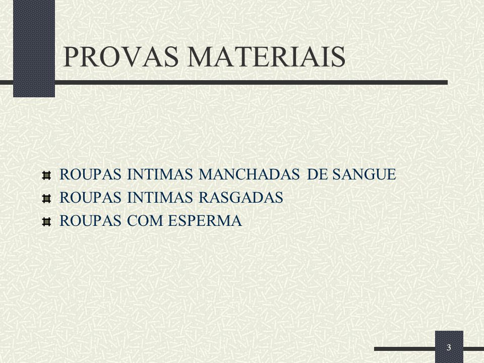 3 PROVAS MATERIAIS ROUPAS INTIMAS MANCHADAS DE SANGUE ROUPAS INTIMAS RASGADAS ROUPAS COM ESPERMA
