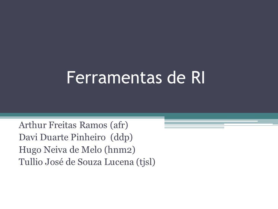 Ferramentas de RI Arthur Freitas Ramos (afr) Davi Duarte Pinheiro (ddp) Hugo Neiva de Melo (hnm2) Tullio José de Souza Lucena (tjsl)