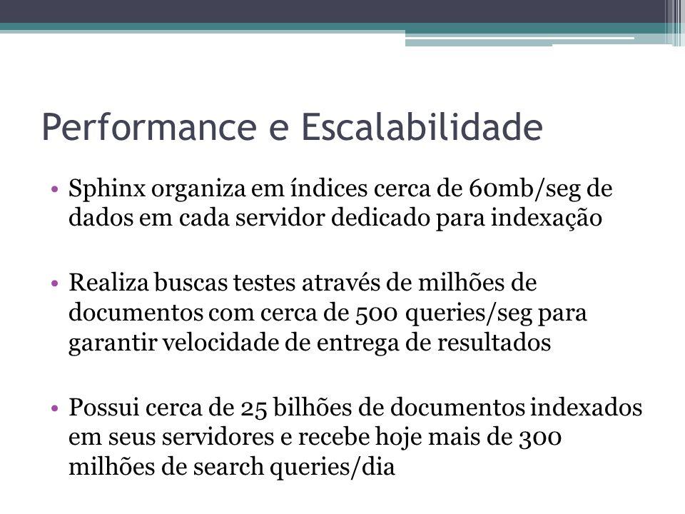 Performance e Escalabilidade •Sphinx organiza em índices cerca de 60mb/seg de dados em cada servidor dedicado para indexação •Realiza buscas testes at