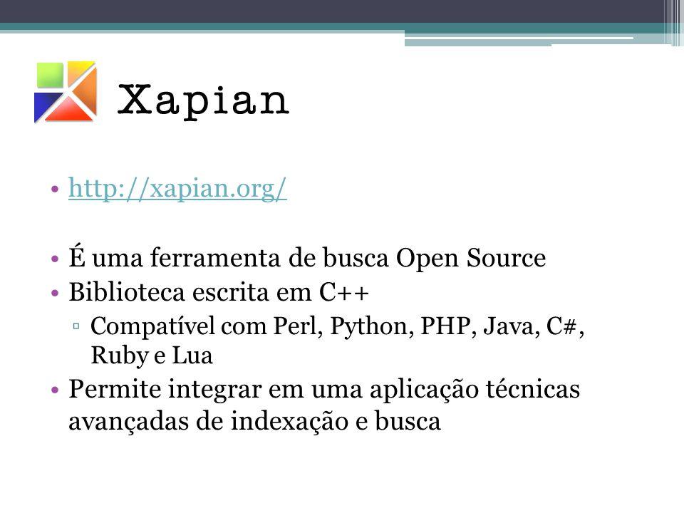 •http://xapian.org/http://xapian.org/ •É uma ferramenta de busca Open Source •Biblioteca escrita em C++ ▫Compatível com Perl, Python, PHP, Java, C#, R