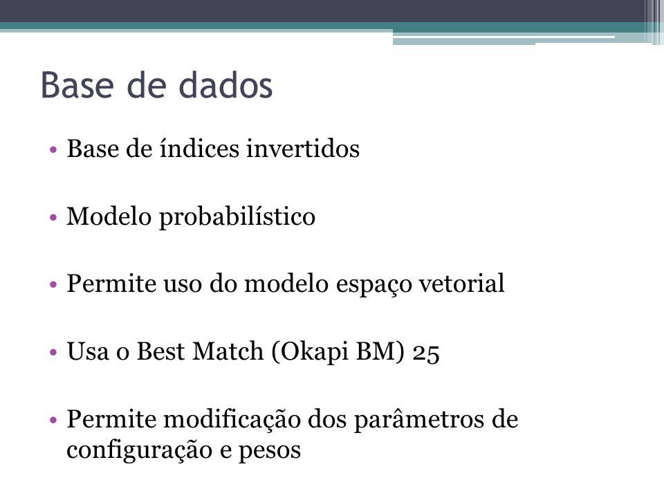 Base de dados •Base de índices invertidos •Modelo probabilístico •Permite uso do modelo espaço vetorial •Usa o Best Match (Okapi BM) 25 •Permite modif