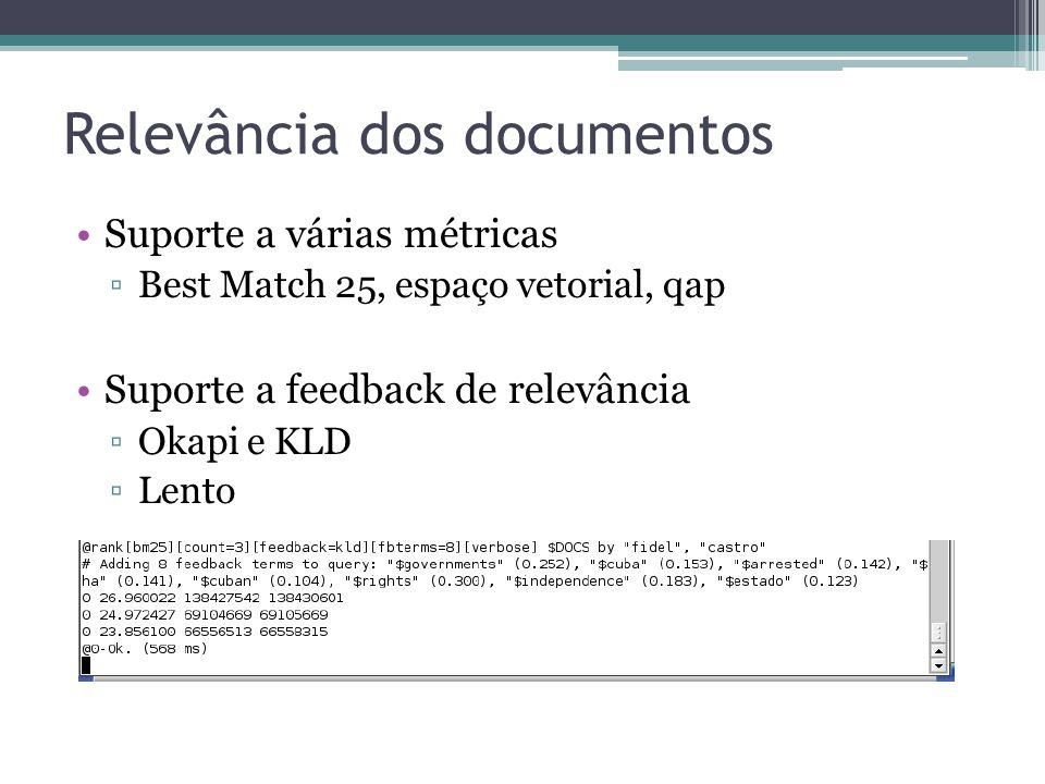 Relevância dos documentos •Suporte a várias métricas ▫Best Match 25, espaço vetorial, qap •Suporte a feedback de relevância ▫Okapi e KLD ▫Lento