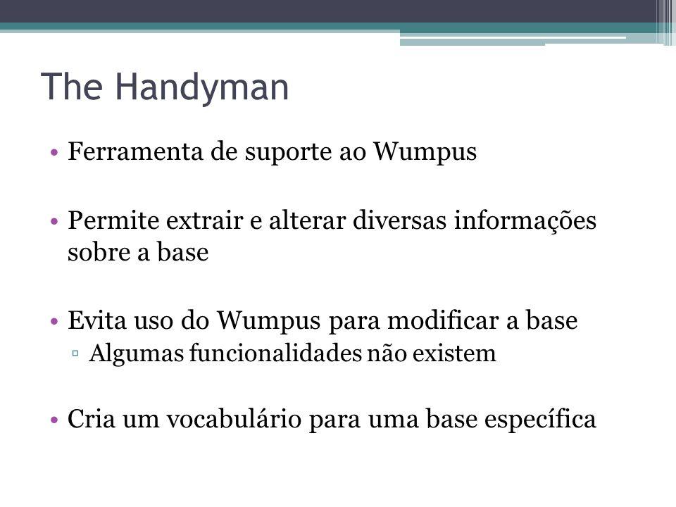 The Handyman •Ferramenta de suporte ao Wumpus •Permite extrair e alterar diversas informações sobre a base •Evita uso do Wumpus para modificar a base