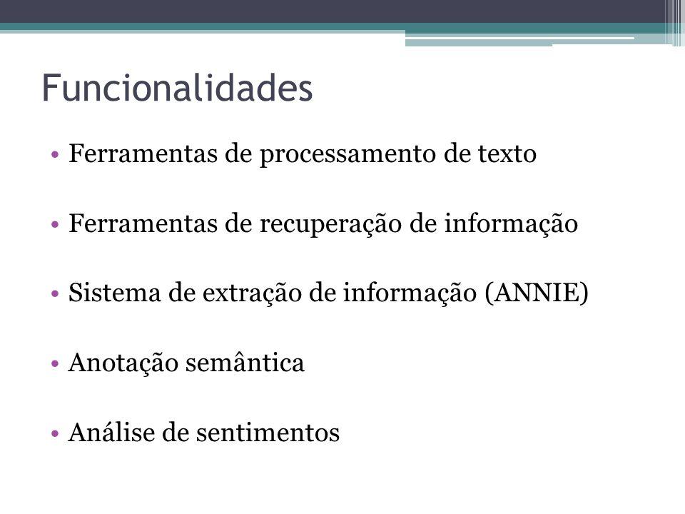 Funcionalidades •Ferramentas de processamento de texto •Ferramentas de recuperação de informação •Sistema de extração de informação (ANNIE) •Anotação