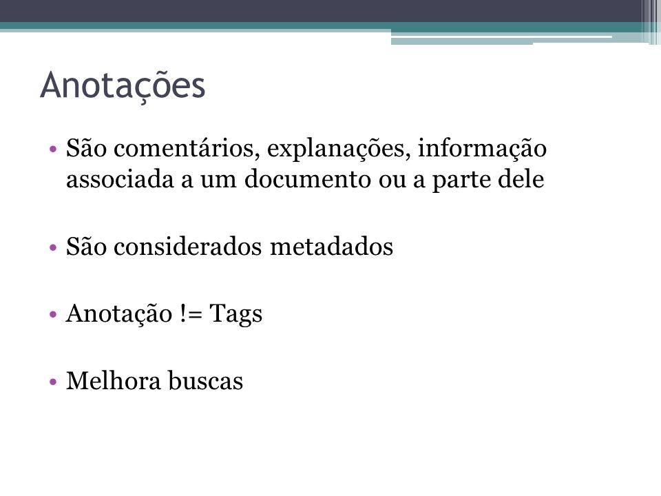 Anotações •São comentários, explanações, informação associada a um documento ou a parte dele •São considerados metadados •Anotação != Tags •Melhora bu